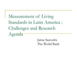 Measurement of Living Standards in Latin America : Challenges and Research Agenda