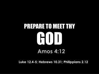 PREPARE TO MEET THY