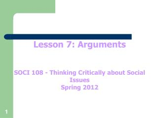 Lesson 7: Arguments SOCI 108 - Thinking Critically about Social Issues Spring 2012