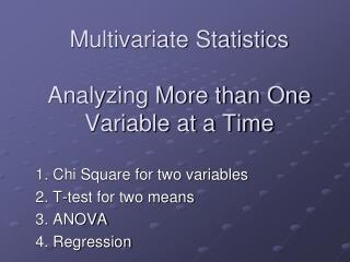 Multivariate Statistics Analyzing More than One Variable at a Time