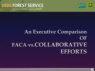 An Executive Comparison OF FACA  vs. COLLABORATIVE  EFFORTS