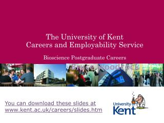 The University of Kent Careers and Employability Service Bioscience Postgraduate Careers