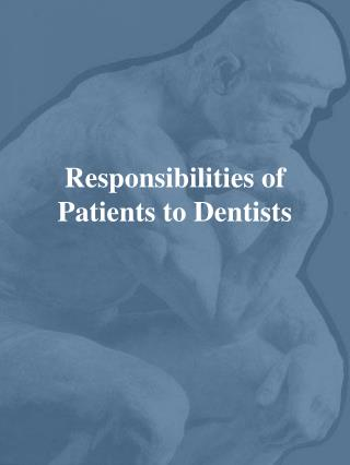Responsibilities of Patients to Dentists