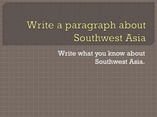 Write a paragraph about Southwes t Asia