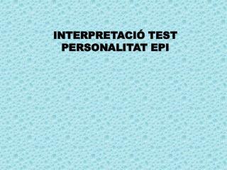 INTERPRETACIÓ TEST PERSONALITAT EPI