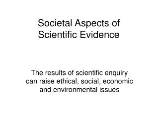 Societal Aspects of  Scientific Evidence