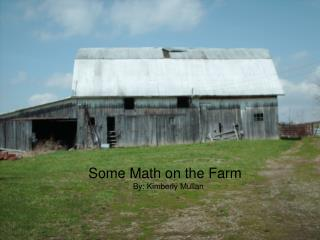 Some Math on the Farm    By: Kimberly Mullan