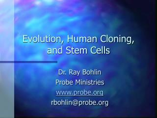 Evolution, Human Cloning, and Stem Cells