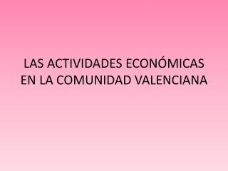 LAS ACTIVIDADES ECONÓMICAS EN LA COMUNIDAD VALENCIANA