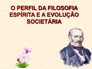 O PERFIL DA FILOSOFIA ESPÍRITA E A EVOLUÇÃO SOCIETÁRIA