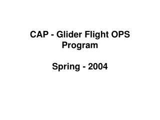 CAP - Glider Flight OPS Program Spring - 2004