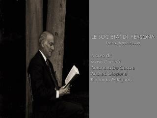 LE SOCIETA' DI  PERSONA Torino,  5 aprile 2008 A cura di: Mario Carena Antonella De Cesare
