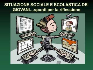 SITUAZIONE SOCIALE E SCOLASTICA DEI GIOVANI…spunti per la riflessione