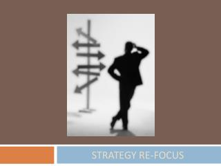 STRATEGY RE-FOCUS