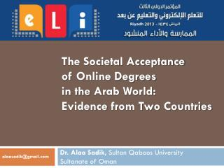 The Societal Acceptance  of  Online Degrees  in the  Arab World:  Evidence  from Two Countries