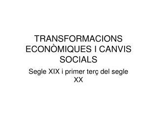 TRANSFORMACIONS ECONÒMIQUES I CANVIS SOCIALS