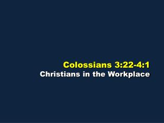 Colossians 3:22-4:1 Christians in the Workplace