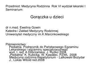Przedmiot: Medycyna Rodzinna  Rok VI wydział lekarski I  Seminarium:  Gorączka u dzieci