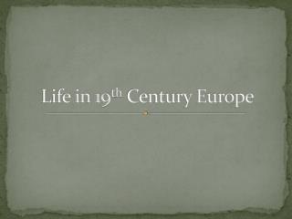 Life in 19 th  Century Europe