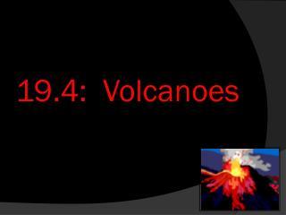 19.4:  Volcanoes