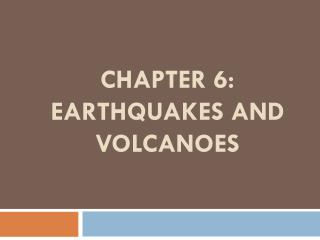 CHAPTER 6: EARTHQUAKES AND VOLCANOES