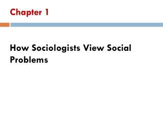 Chapter 1 How Sociologists View Social Problems