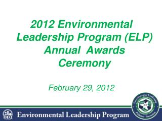 2012 Environmental Leadership Program (ELP)  Annual  Awards Ceremony February 29, 2012