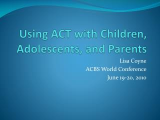 Using ACT with Children, Adolescents, and Parents