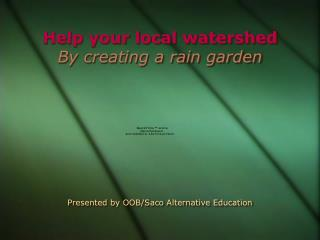 Help your local watershed By creating a rain garden