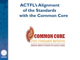 ACTFL�s Alignment                 of the Standards              with the Common Core