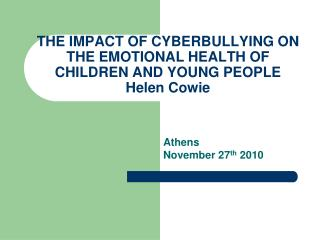 THE IMPACT OF CYBERBULLYING ON THE EMOTIONAL HEALTH OF CHILDREN AND YOUNG PEOPLE Helen Cowie