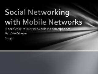 Social Networking with Mobile Networks (Specifically cellular networks via smartphones)