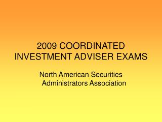 2009 COORDINATED INVESTMENT ADVISER EXAMS