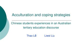 Acculturation and coping strategies  Chinese students experiences in an Australian  tertiary education discourse