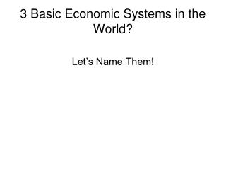 3 Basic Economic Systems in the World?