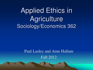 Applied Ethics in Agriculture Sociology/Economics 362