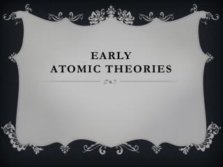 EARLY  Atomic theories