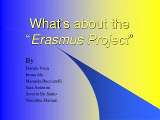 """What 's  about the """" Erasmus Project """""""