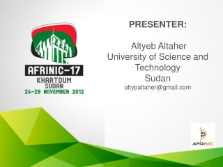 PRESENTER:  Altyeb Altaher University of Science and Technology Sudan altypaltaher@gmail