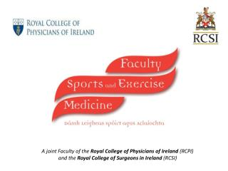 A joint Faculty of the  Royal College of Physicians of Ireland  (RCPI)