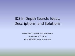 IDS In Depth Search: Ideas, Descriptions, and Solutions