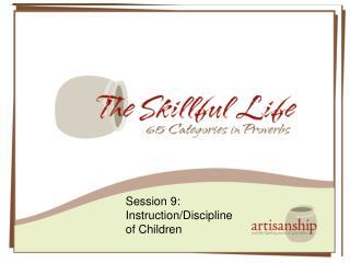 Session 9:   Instruction/Discipline of Children