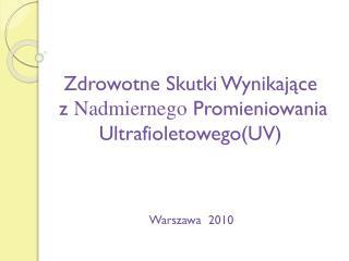 Zdrowotne Skutki Wynikające   z  Nadmiernego  Promieniowania Ultrafioletowego(UV)
