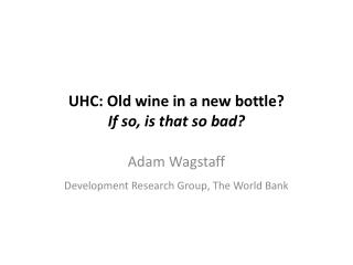 UHC : Old  wine in a new bottle?  If  so, is that so bad ?