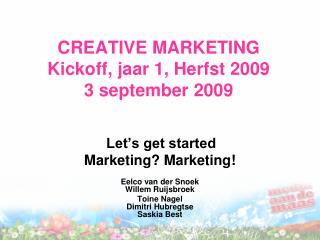 CREATIVE MARKETING Kickoff, jaar 1, Herfst 2009 3 september 2009
