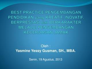Oleh  : Yasmine Yessy Gusman , SH., MBA. Senin , 19  Agustus , 2013