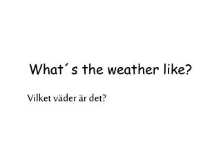 What�s the weather like?