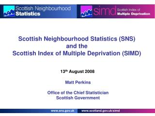 Scottish Neighbourhood Statistics (SNS) and the Scottish Index of Multiple Deprivation (SIMD)