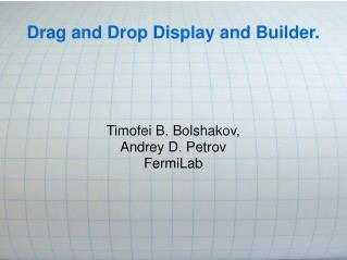 Drag and Drop Display and Builder.