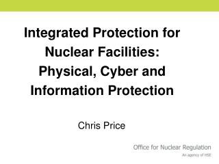 Integrated Protection for Nuclear Facilities: Physical, Cyber and Information Protection